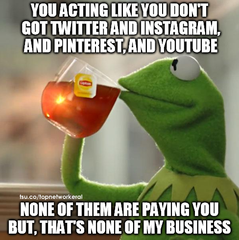 none of my business twitter, instagram, pinterest not paying you,